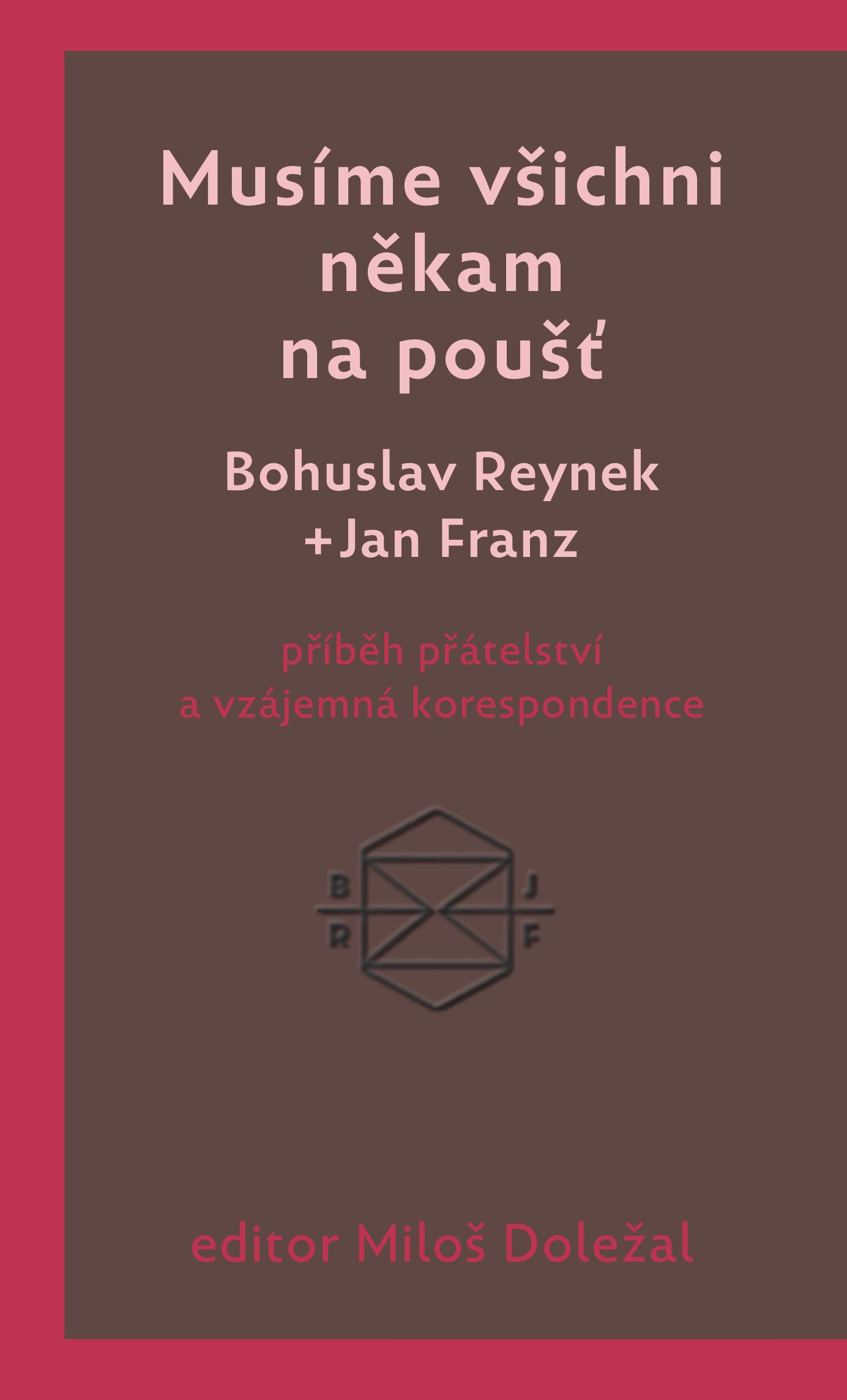 Musíme všichni někam na poušť - Bohuslav Reynek + Jan Franz